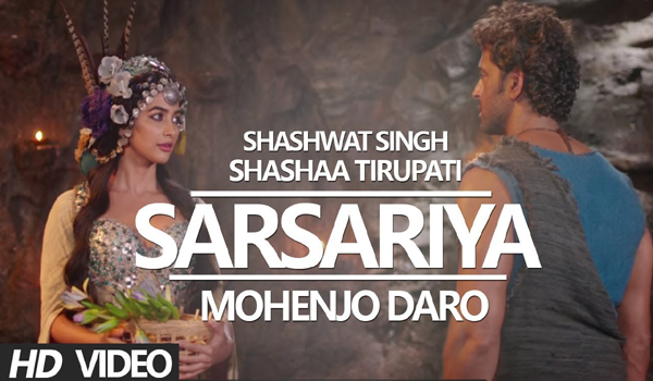 Sarsariya - Mohenjo Daro - Hindi Video Song
